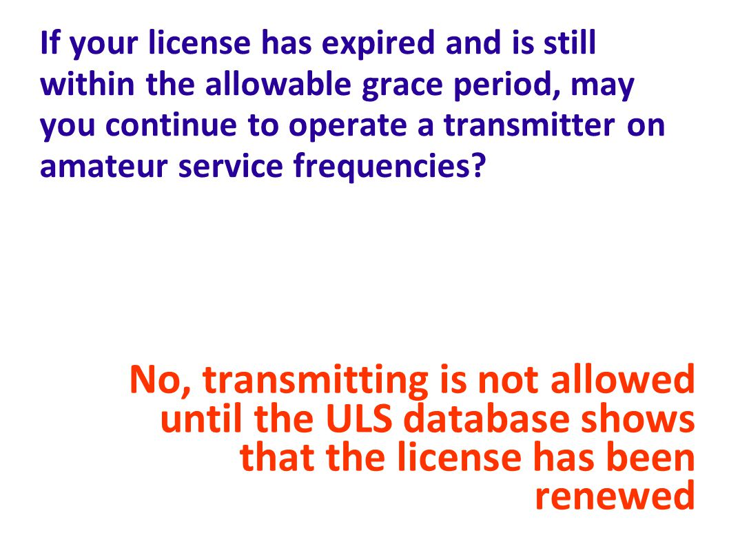 If your license has expired and is still within the allowable grace period, may you continue to operate a transmitter on amateur service frequencies