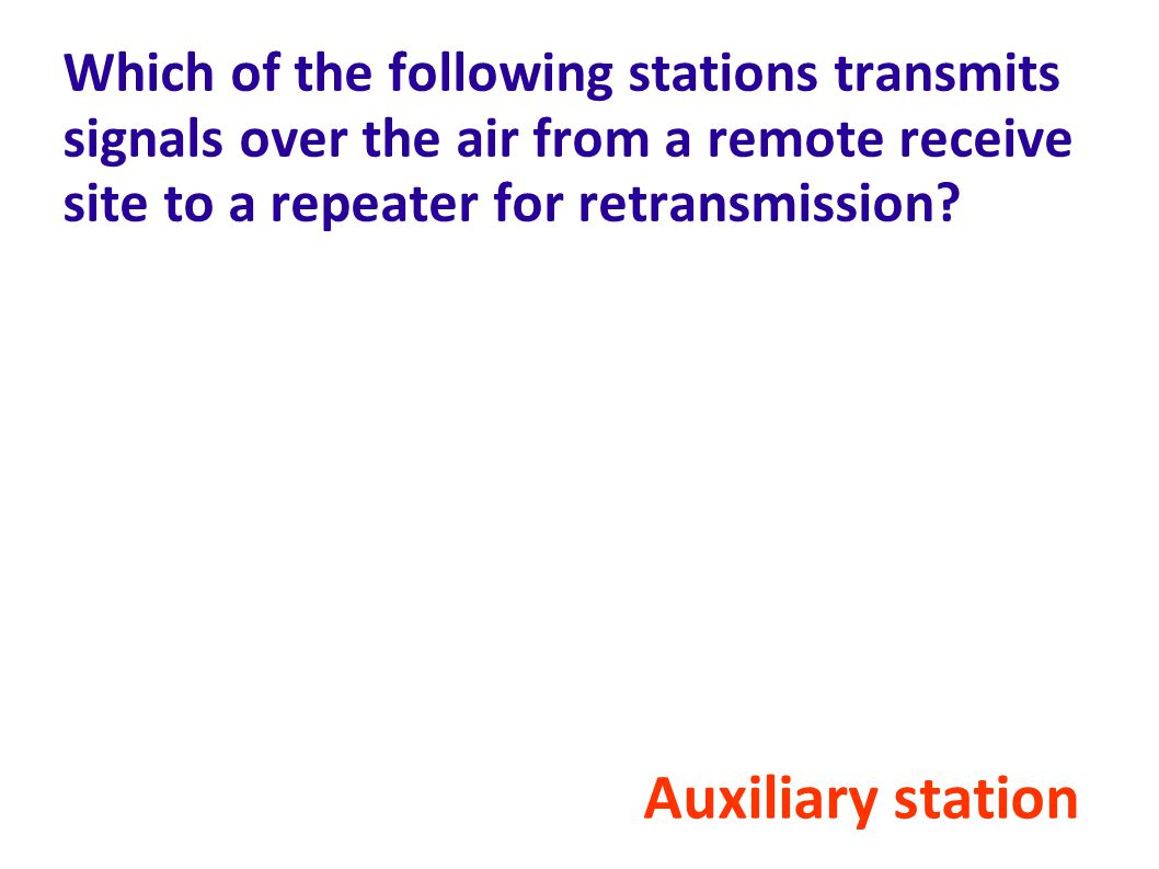 Which of the following stations transmits signals over the air from a remote receive site to a repeater for retransmission