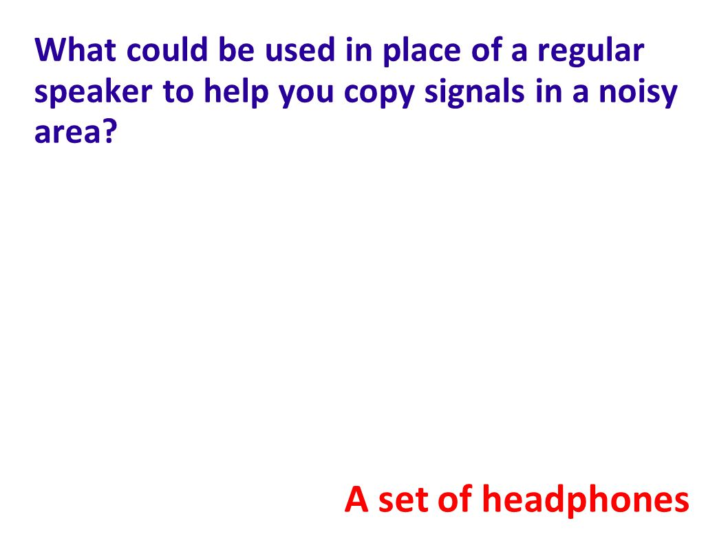 What could be used in place of a regular speaker to help you copy signals in a noisy area