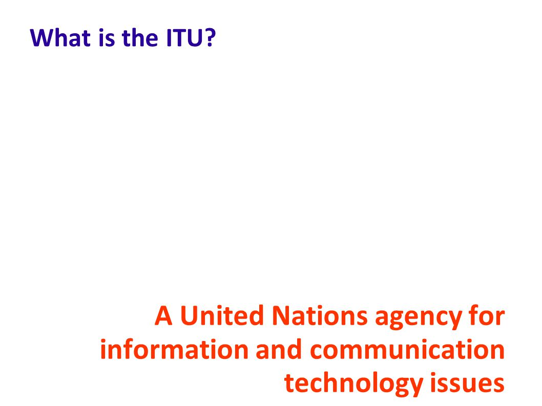 What is the ITU A United Nations agency for information and communication technology issues