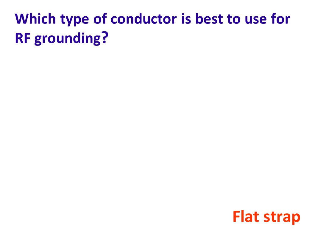 Which type of conductor is best to use for RF grounding