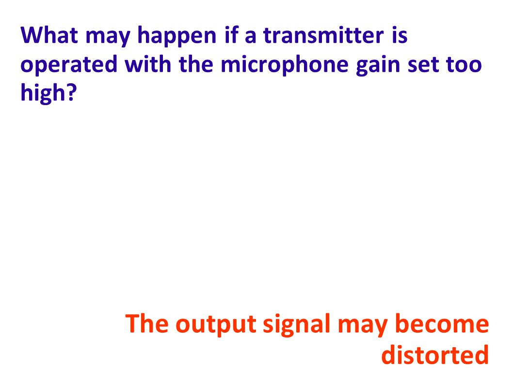 The output signal may become distorted