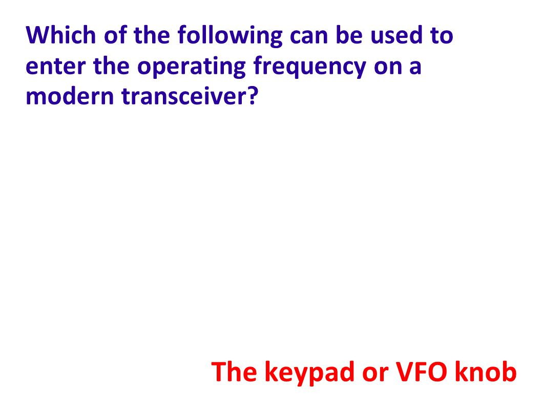 Which of the following can be used to enter the operating frequency on a modern transceiver