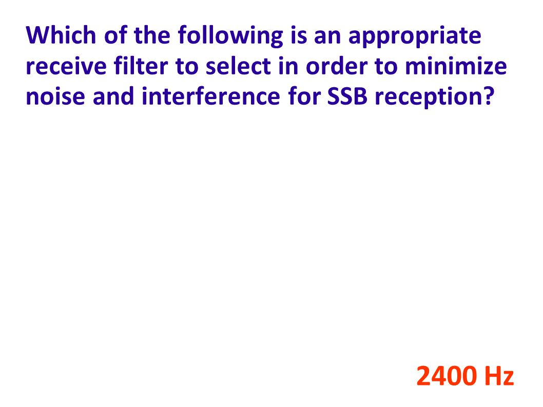 Which of the following is an appropriate receive filter to select in order to minimize noise and interference for SSB reception