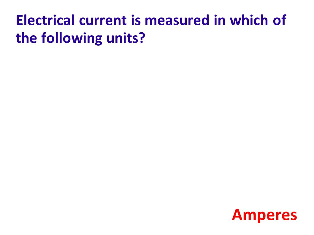 Electrical current is measured in which of the following units