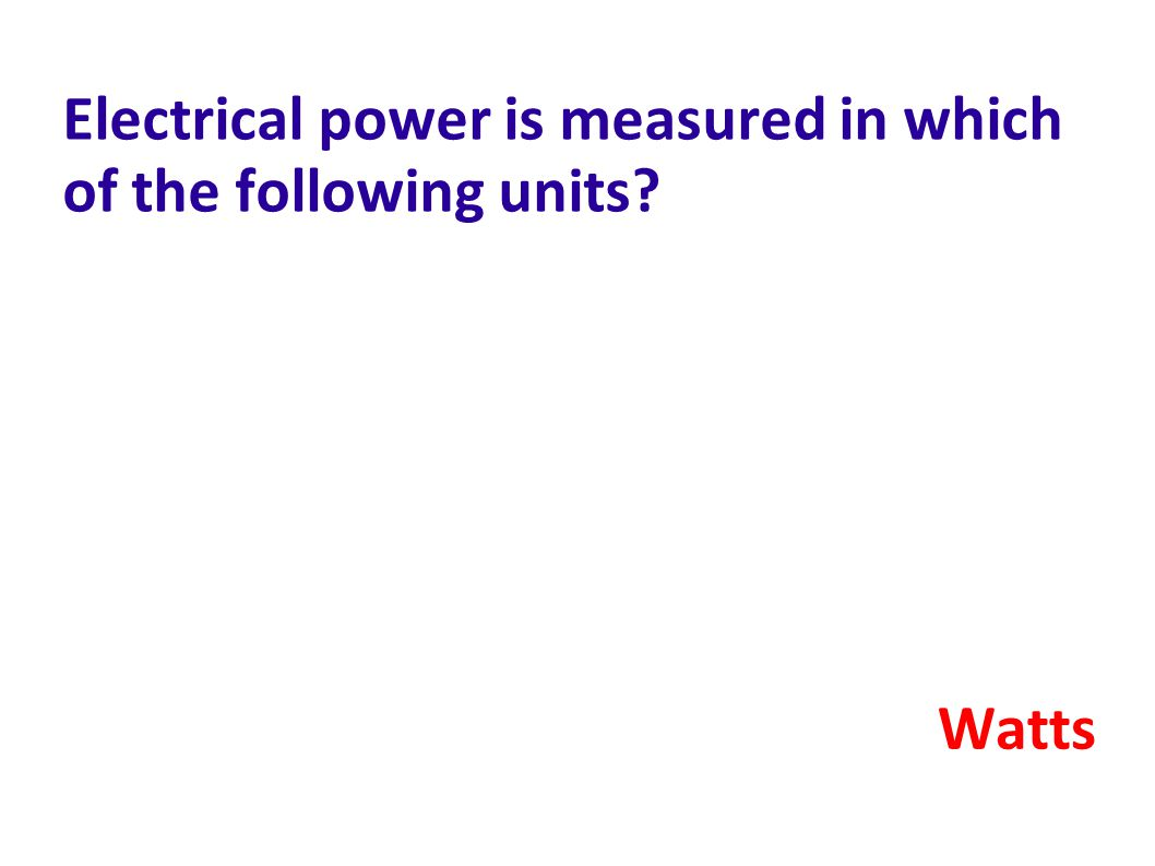Electrical power is measured in which of the following units