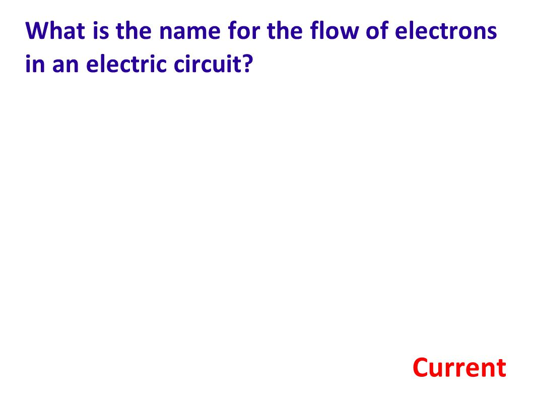 What is the name for the flow of electrons in an electric circuit