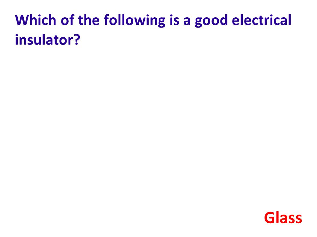 Which of the following is a good electrical insulator