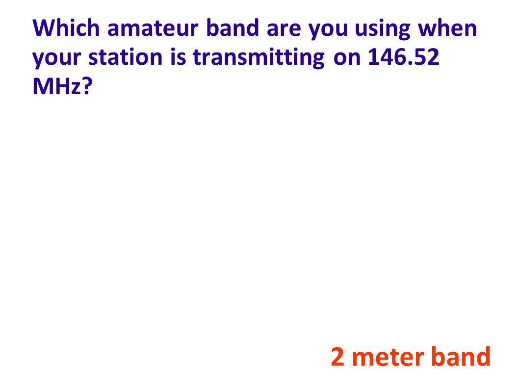 Which amateur band are you using when your station is transmitting on 146.52 MHz