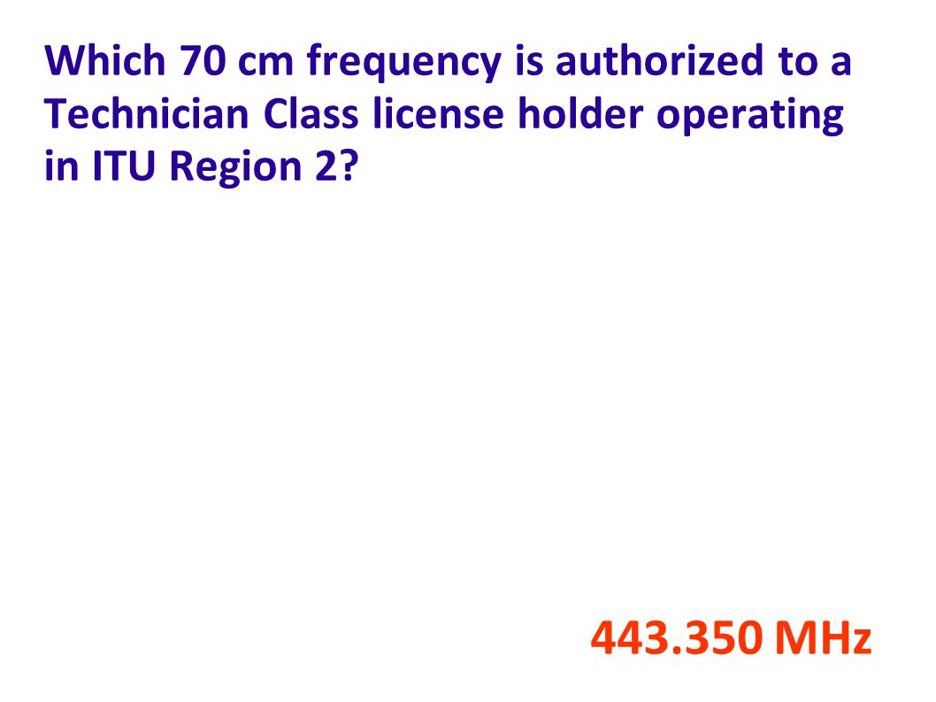 Which 70 cm frequency is authorized to a Technician Class license holder operating in ITU Region 2