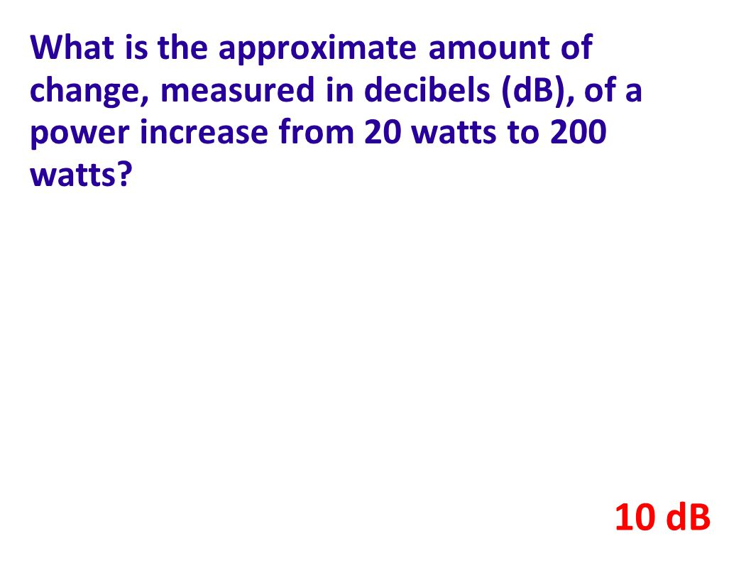 What is the approximate amount of change, measured in decibels (dB), of a power increase from 20 watts to 200 watts