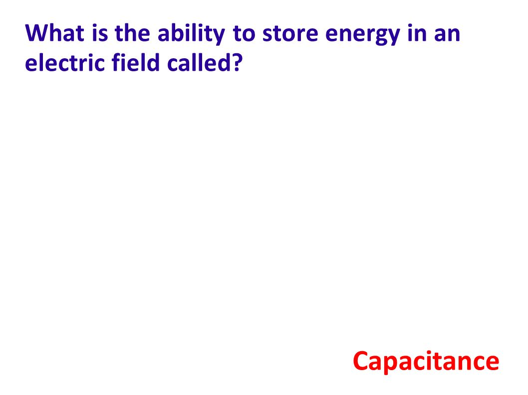 What is the ability to store energy in an electric field called