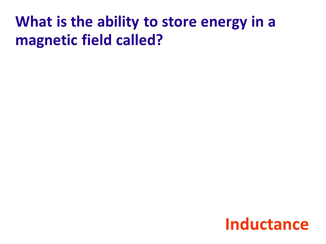 What is the ability to store energy in a magnetic field called
