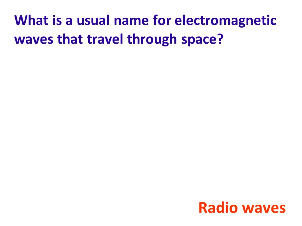 What is a usual name for electromagnetic waves that travel through space