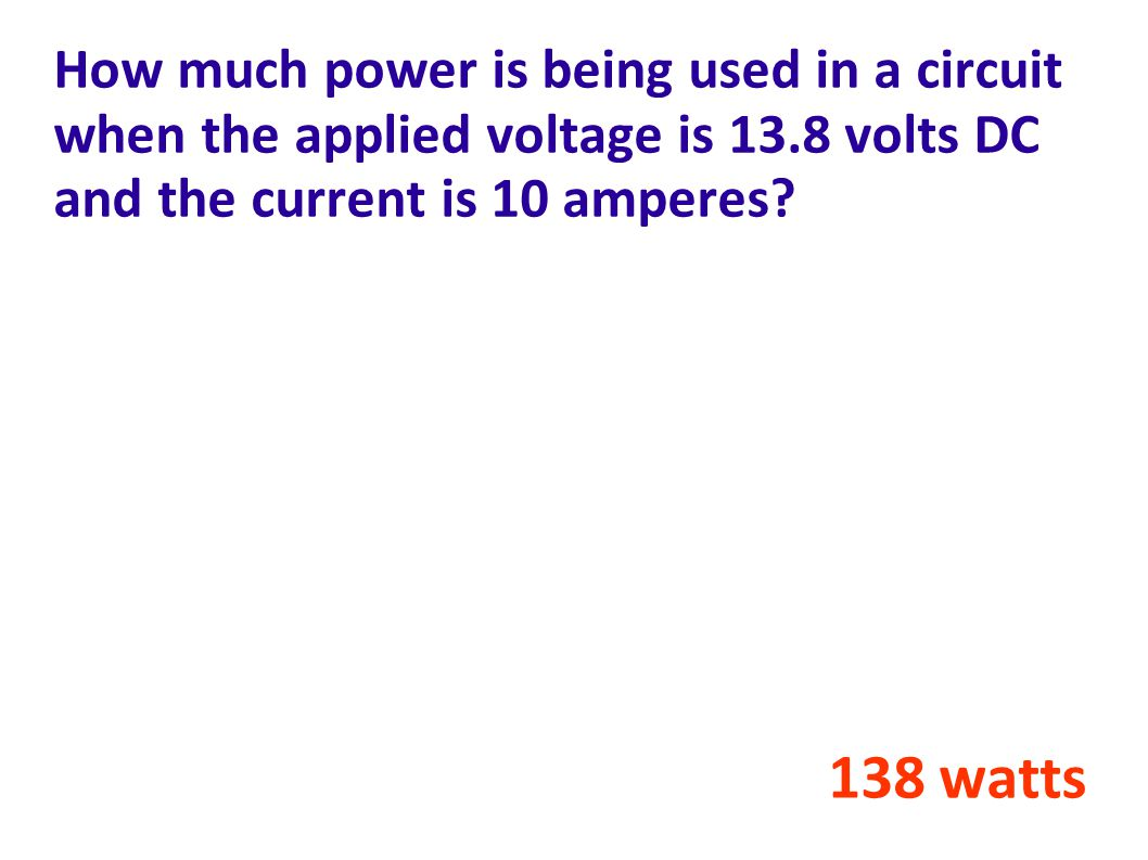 How much power is being used in a circuit when the applied voltage is 13.8 volts DC and the current is 10 amperes