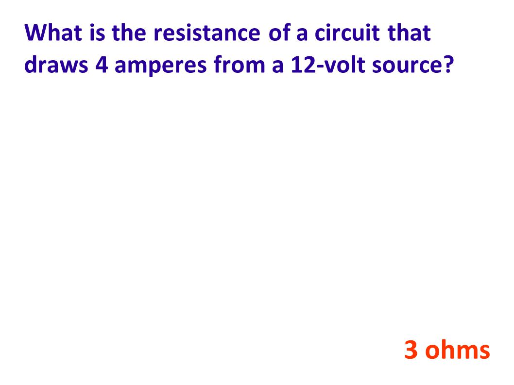 What is the resistance of a circuit that draws 4 amperes from a 12-volt source