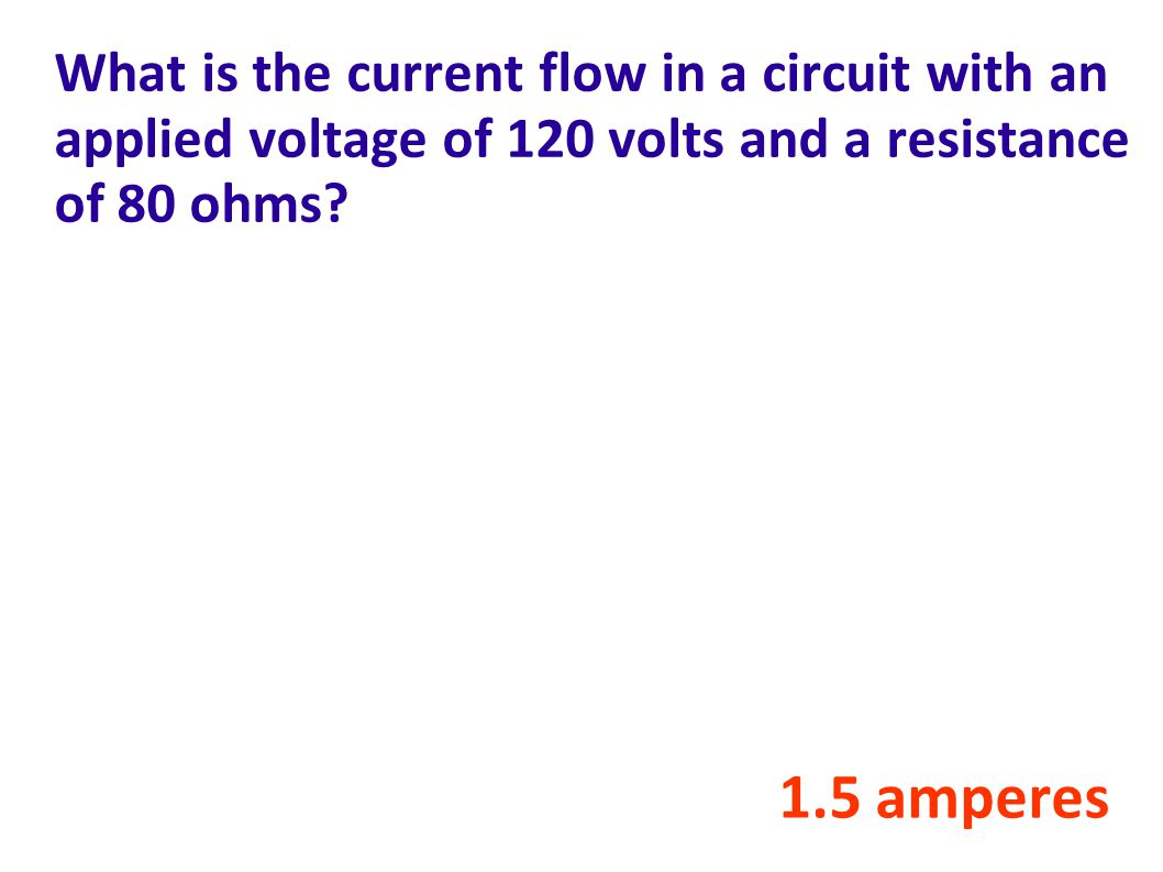 What is the current flow in a circuit with an applied voltage of 120 volts and a resistance of 80 ohms