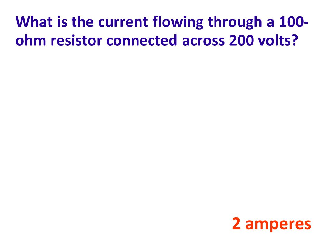 What is the current flowing through a 100-ohm resistor connected across 200 volts