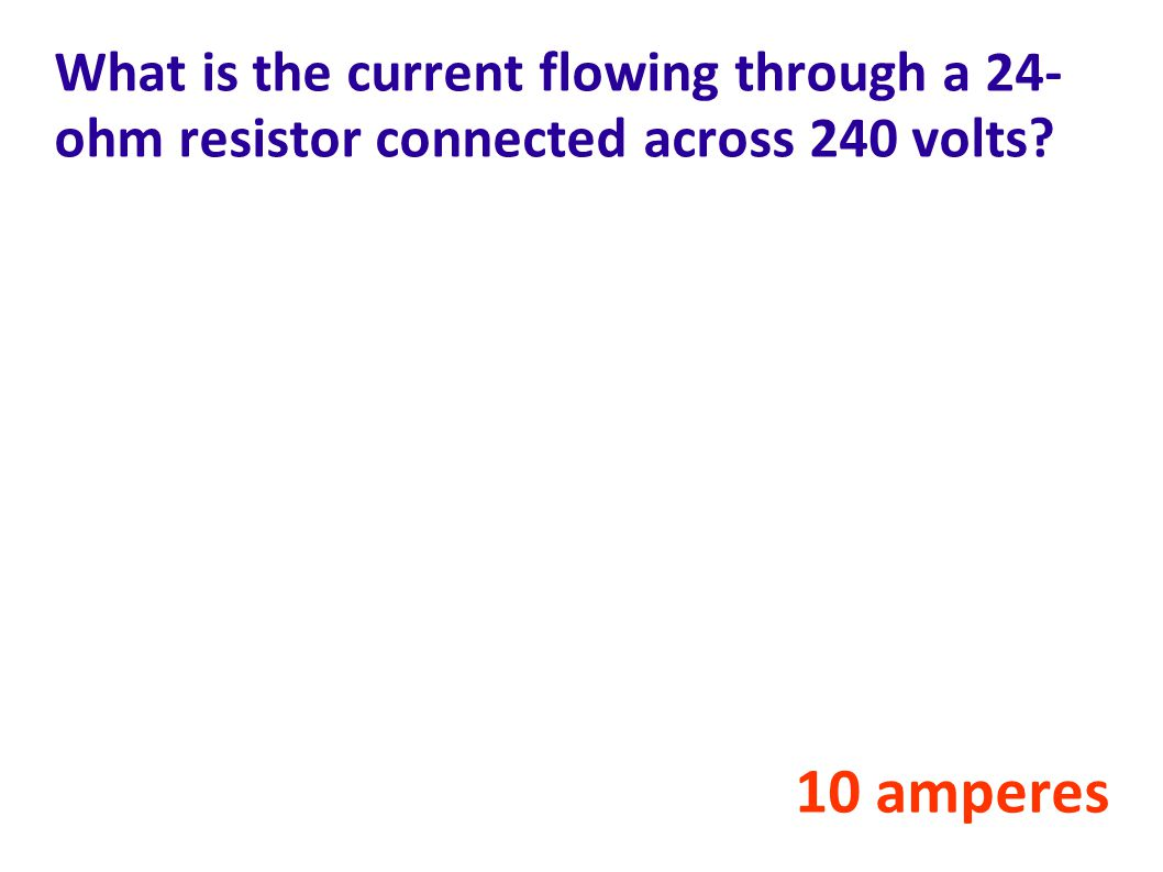 What is the current flowing through a 24-ohm resistor connected across 240 volts