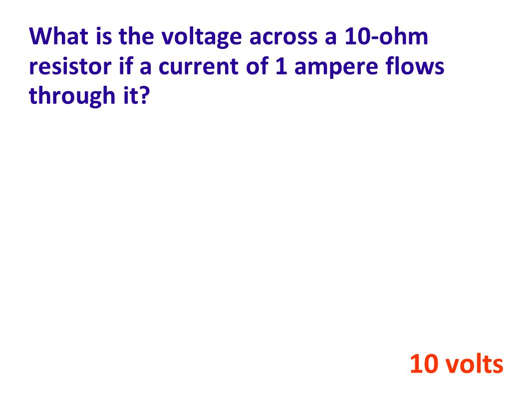 What is the voltage across a 10-ohm resistor if a current of 1 ampere flows through it