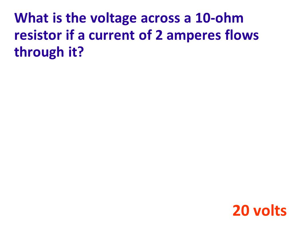 What is the voltage across a 10-ohm resistor if a current of 2 amperes flows through it