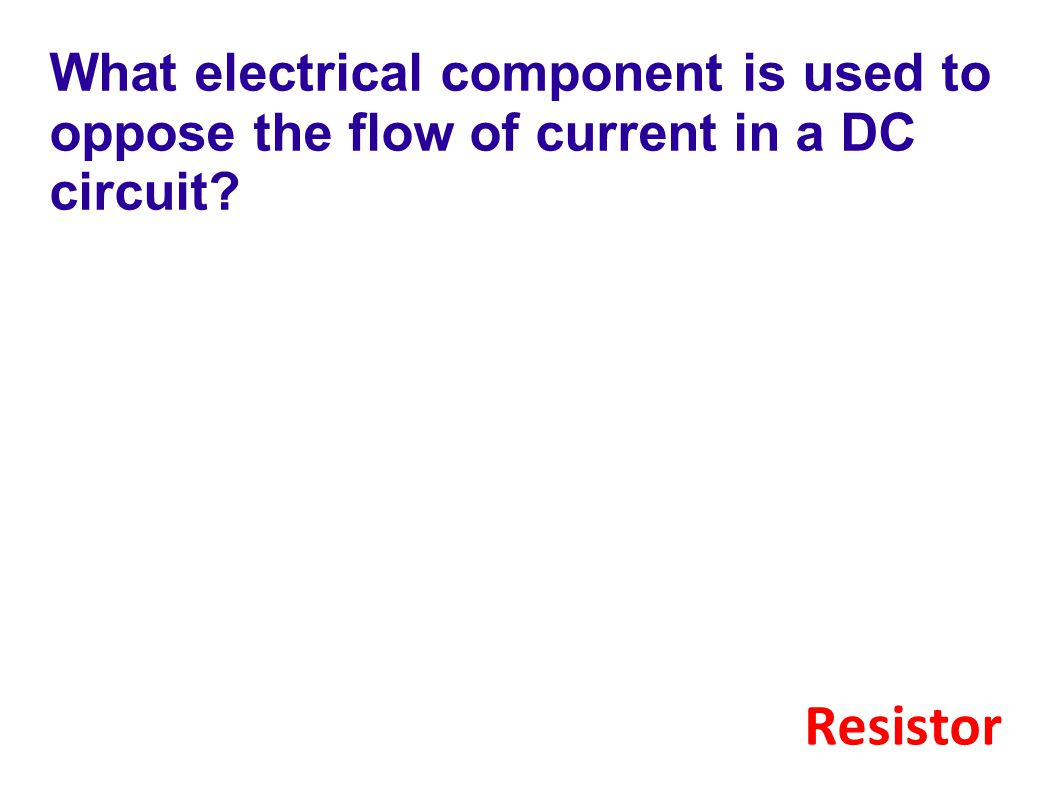 What electrical component is used to oppose the flow of current in a DC circuit