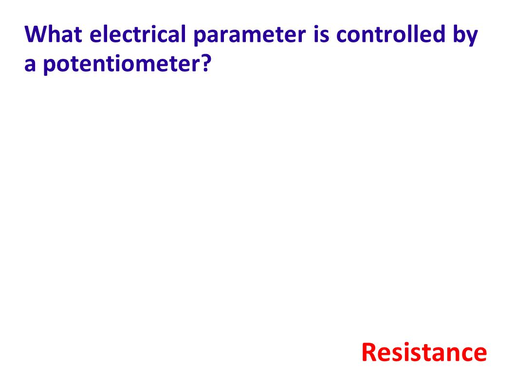 What electrical parameter is controlled by a potentiometer