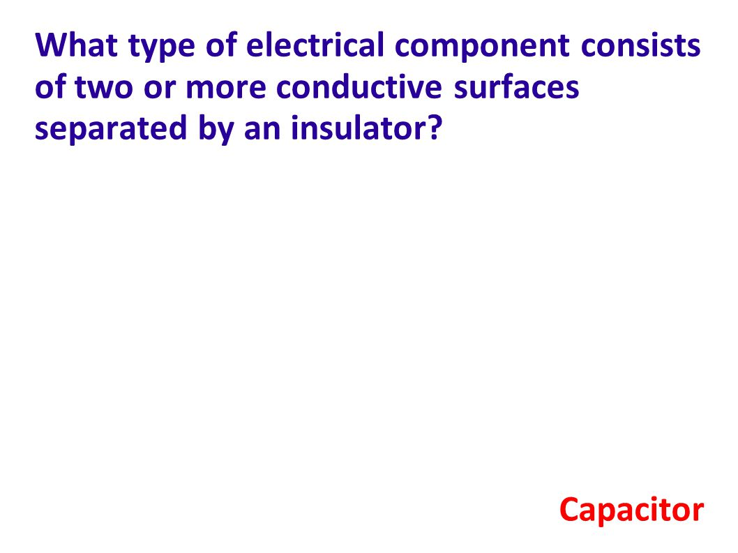 What type of electrical component consists of two or more conductive surfaces separated by an insulator