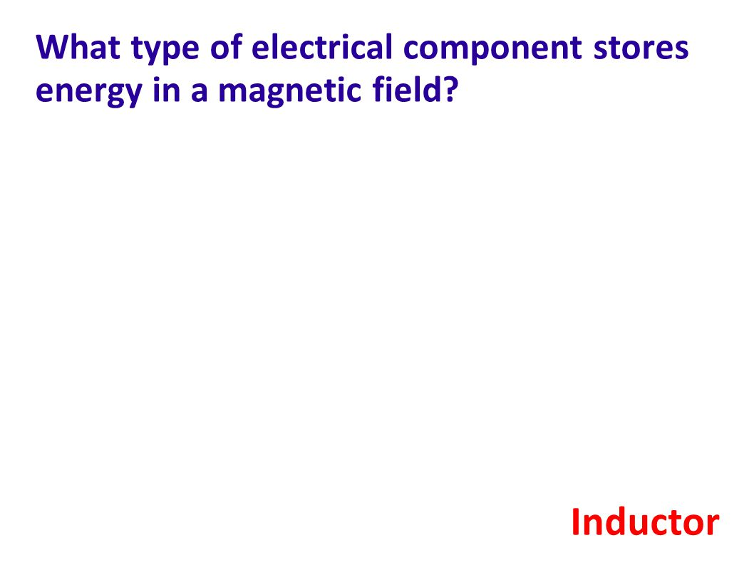 What type of electrical component stores energy in a magnetic field