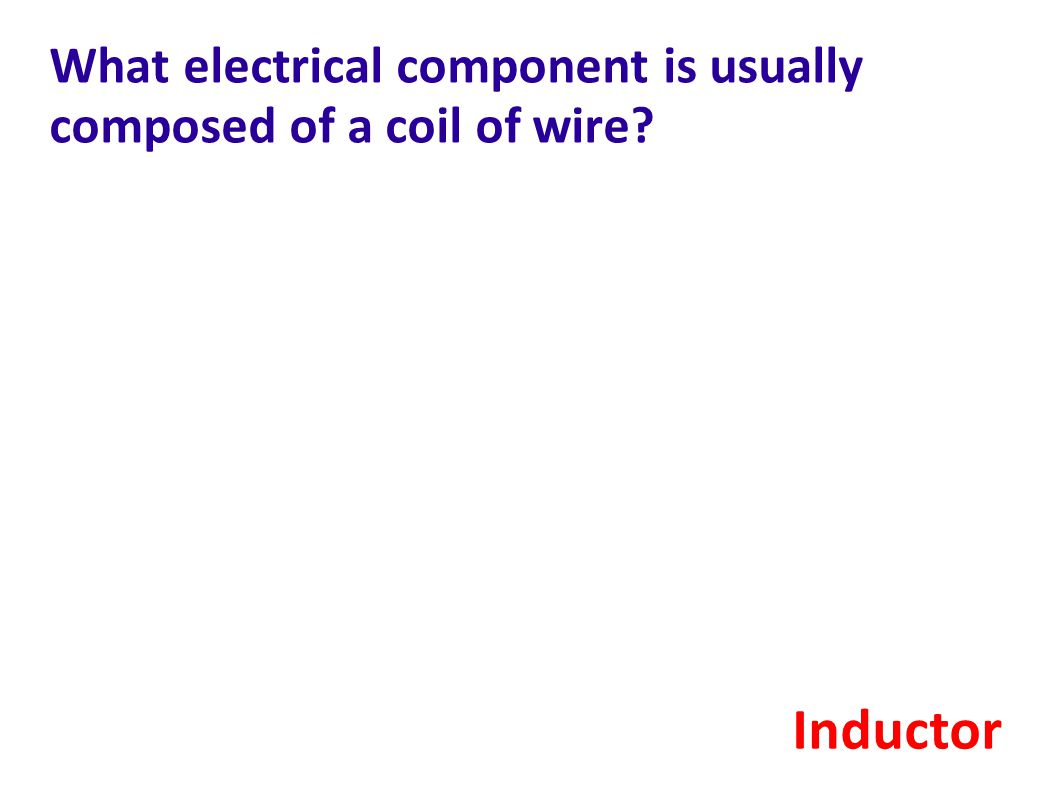 What electrical component is usually composed of a coil of wire