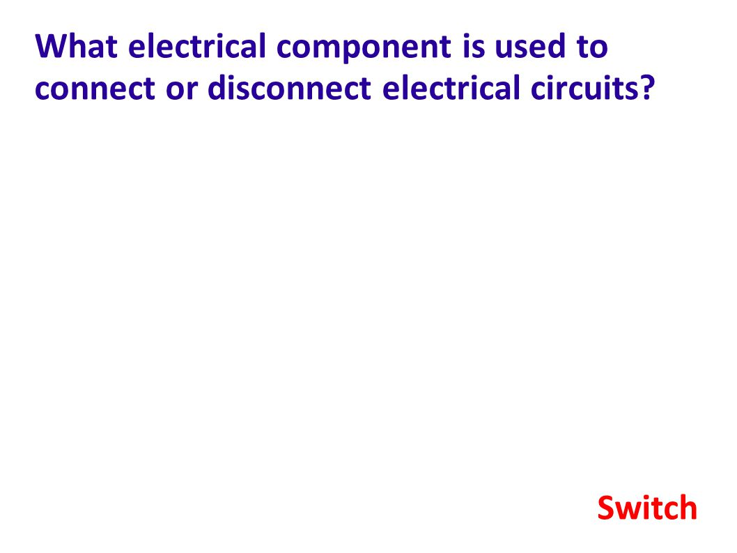 What electrical component is used to connect or disconnect electrical circuits