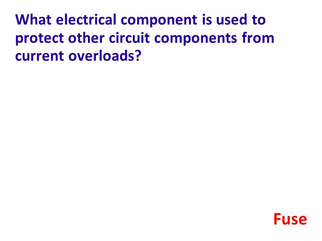 What electrical component is used to protect other circuit components from current overloads