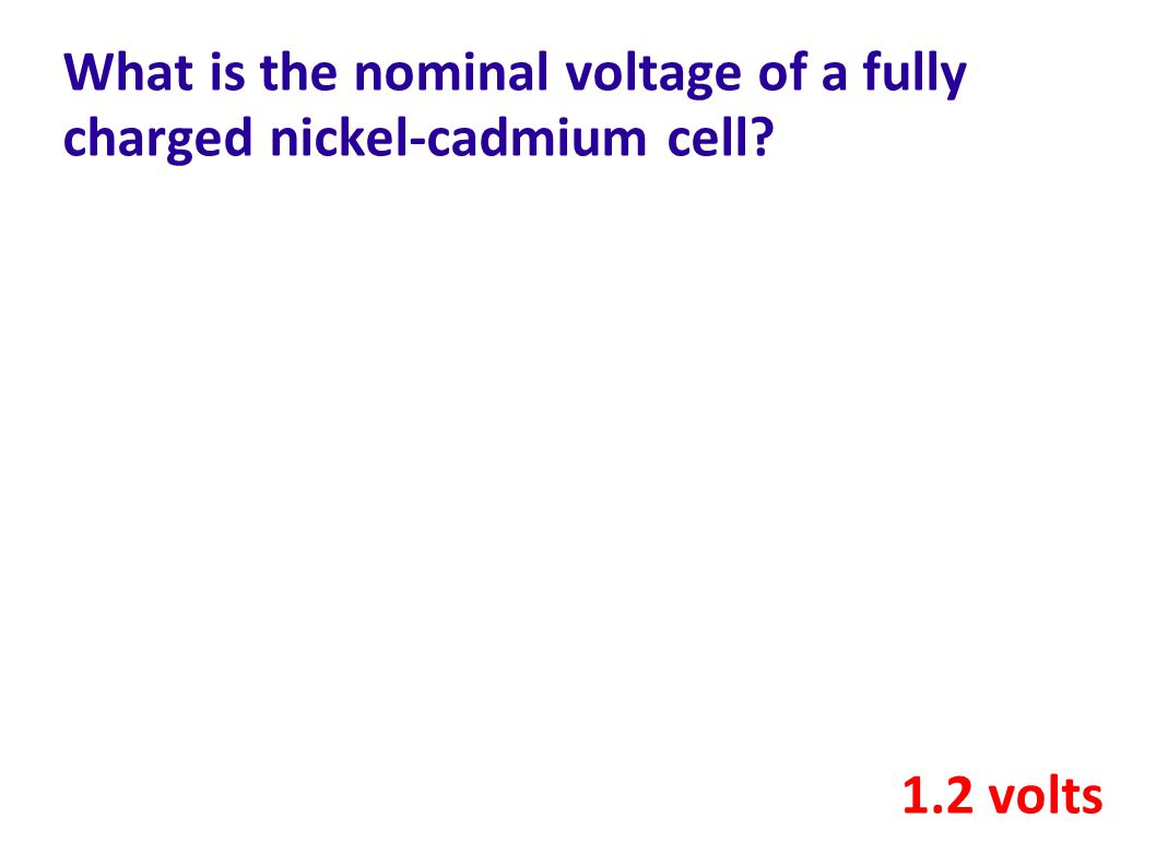 What is the nominal voltage of a fully charged nickel-cadmium cell