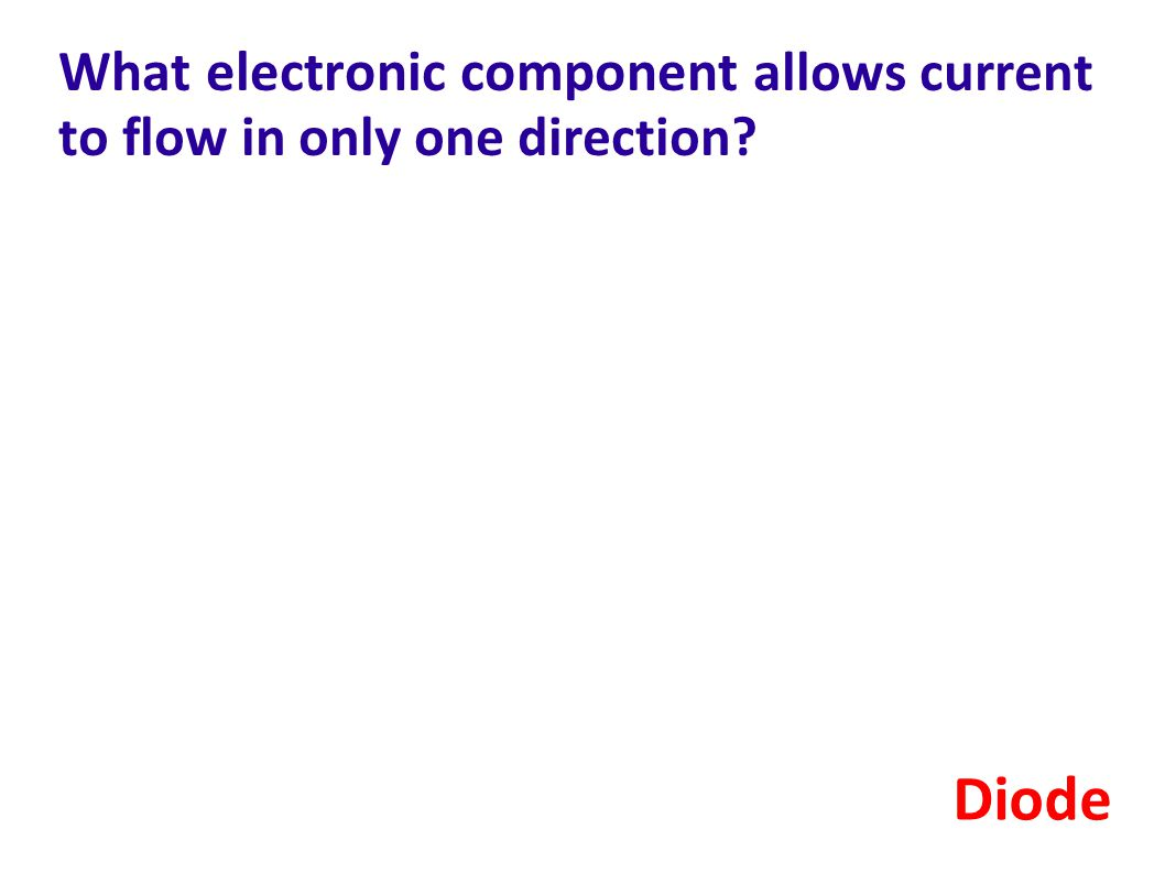 What electronic component allows current to flow in only one direction