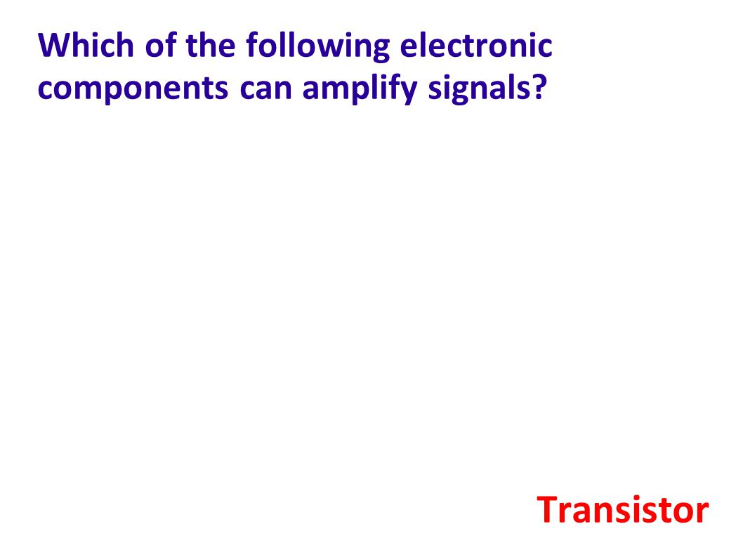 Which of the following electronic components can amplify signals