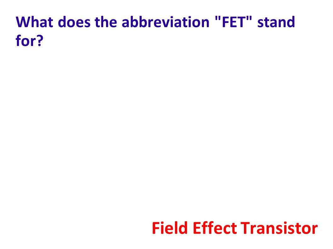 What does the abbreviation FET stand for