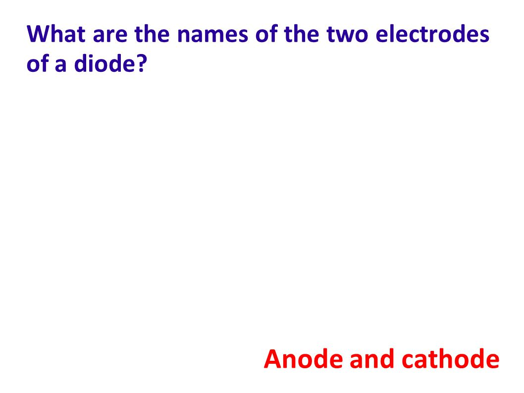 What are the names of the two electrodes of a diode