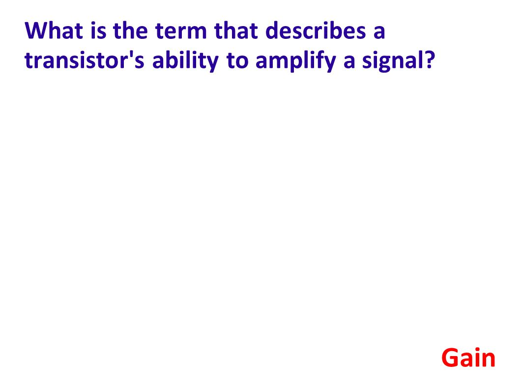What is the term that describes a transistor s ability to amplify a signal