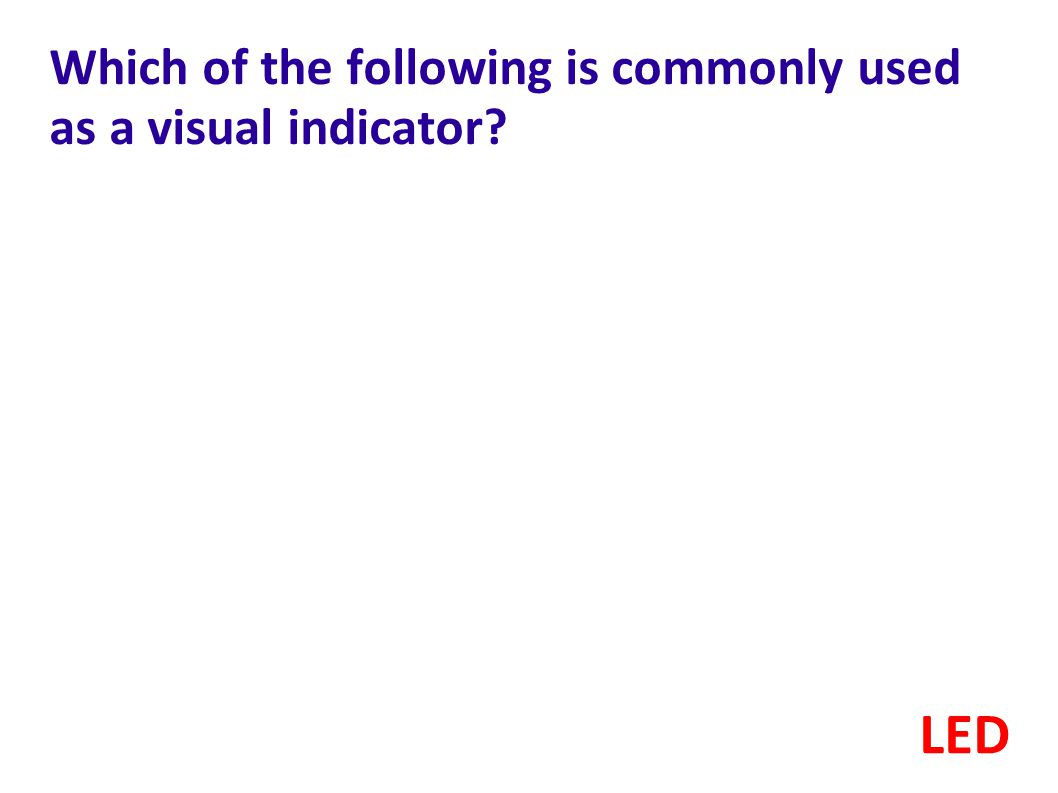 Which of the following is commonly used as a visual indicator