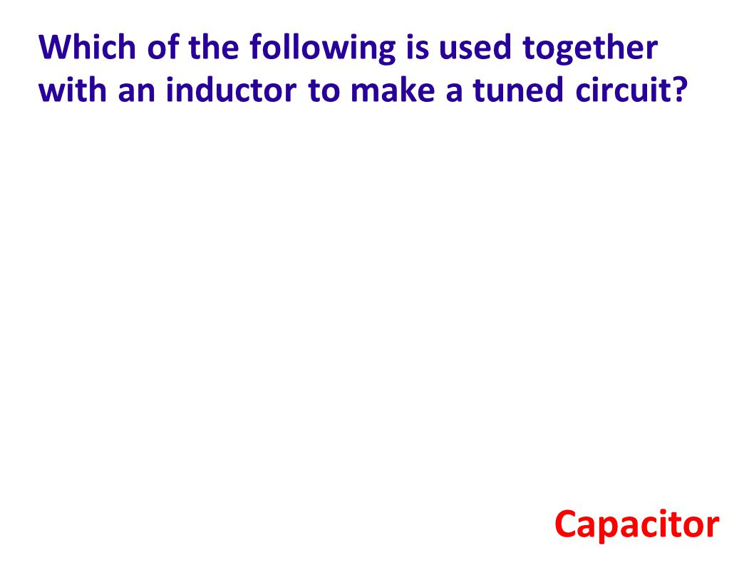 Which of the following is used together with an inductor to make a tuned circuit