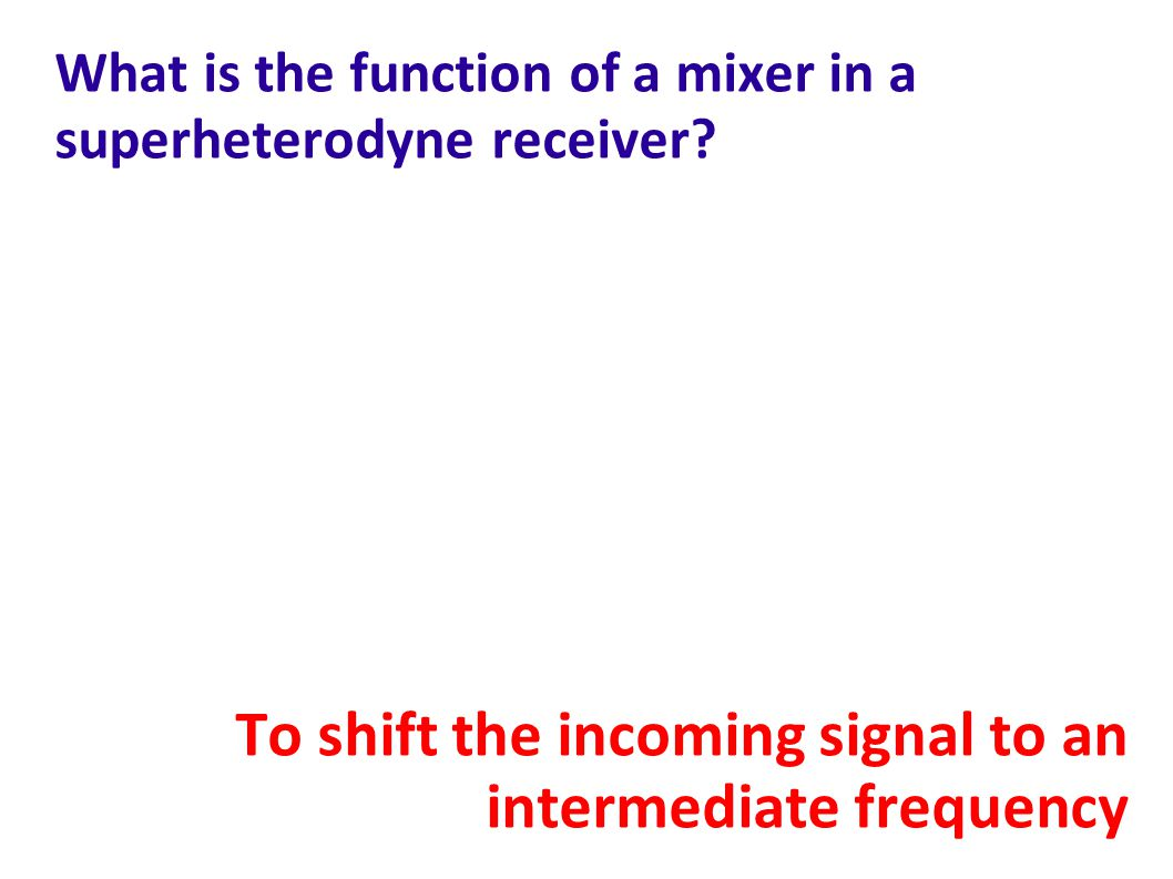 What is the function of a mixer in a superheterodyne receiver