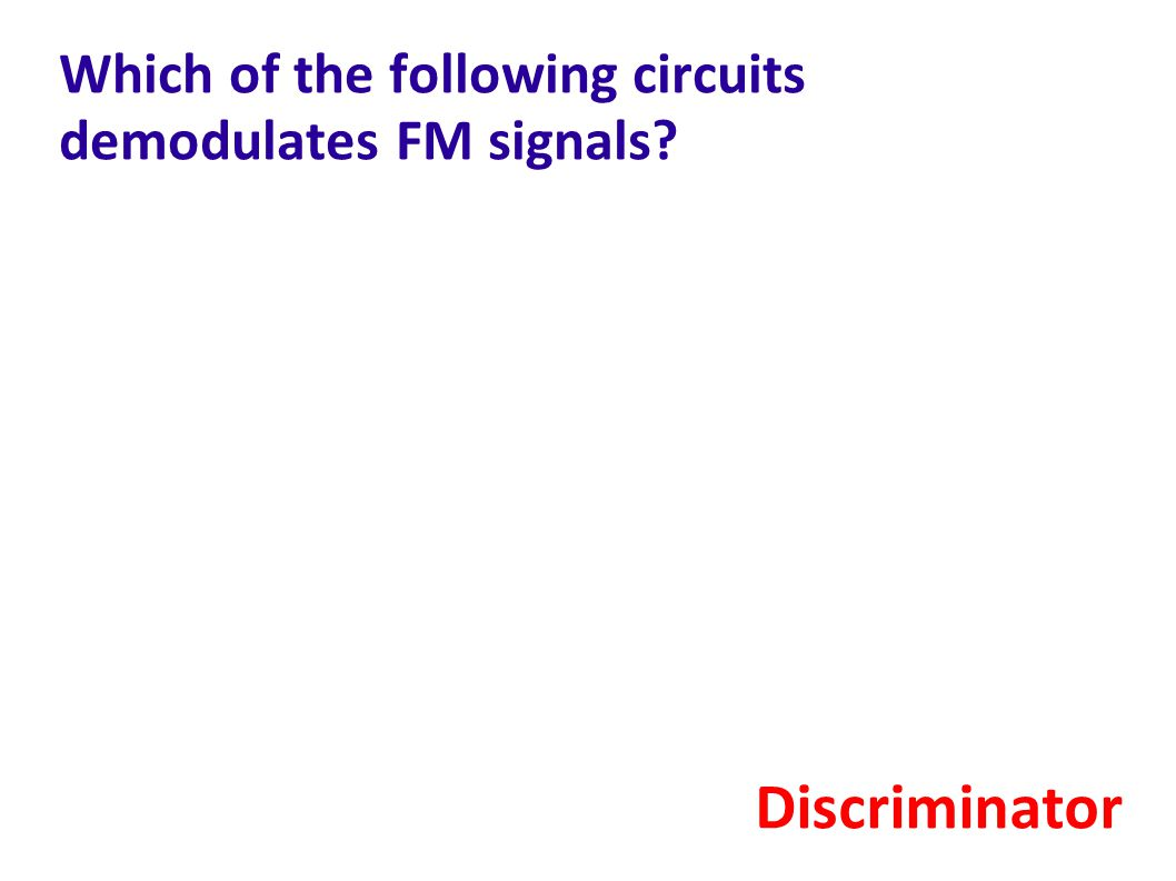Which of the following circuits demodulates FM signals