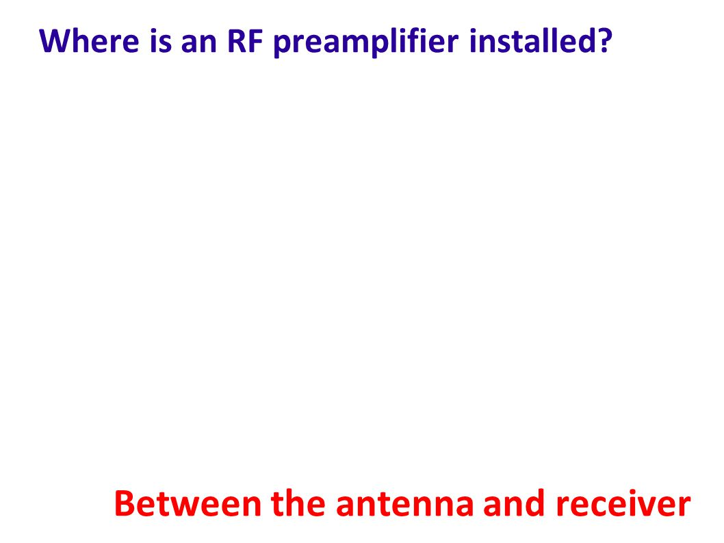 Where is an RF preamplifier installed
