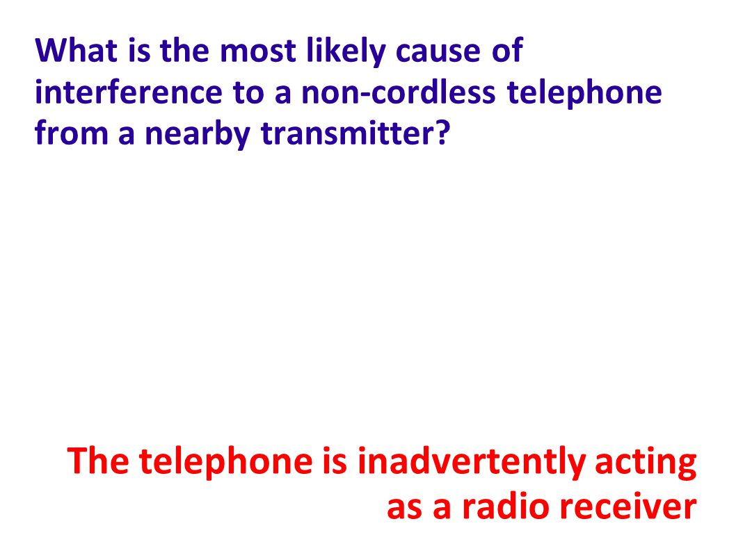 The telephone is inadvertently acting as a radio receiver