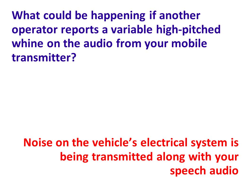 What could be happening if another operator reports a variable high-pitched whine on the audio from your mobile transmitter