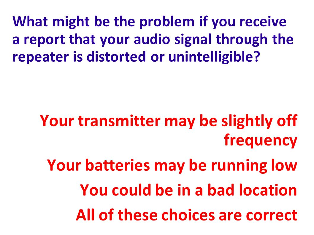 Your transmitter may be slightly off frequency