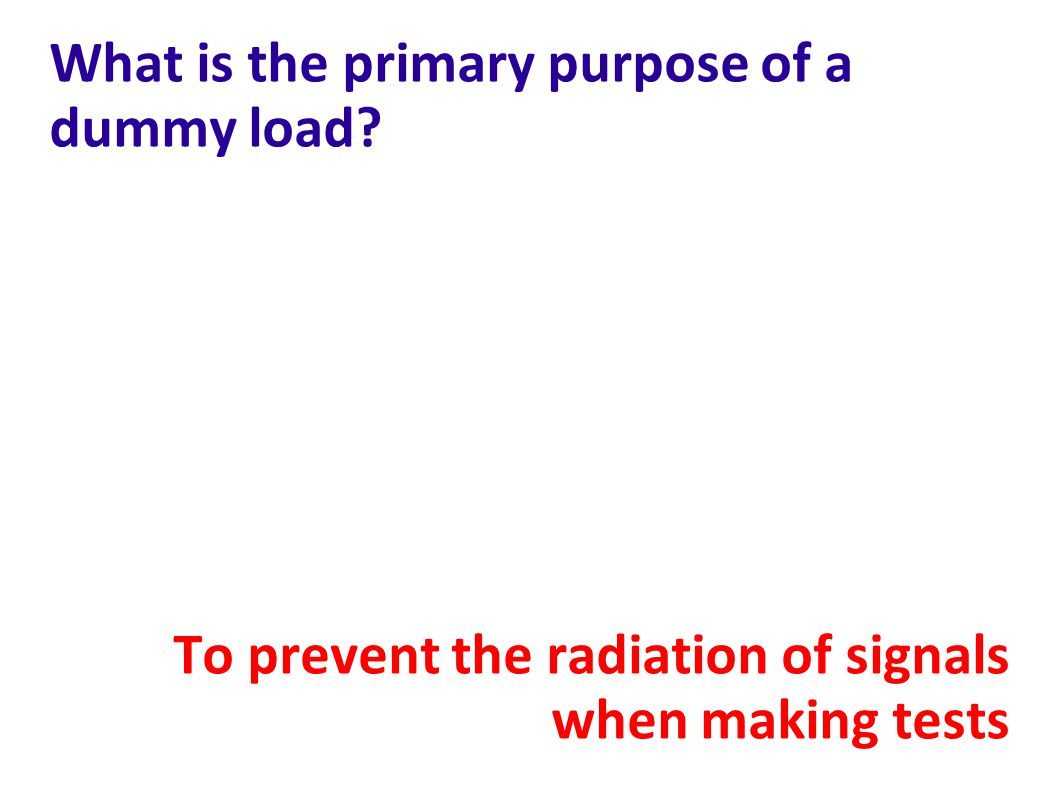 What is the primary purpose of a dummy load