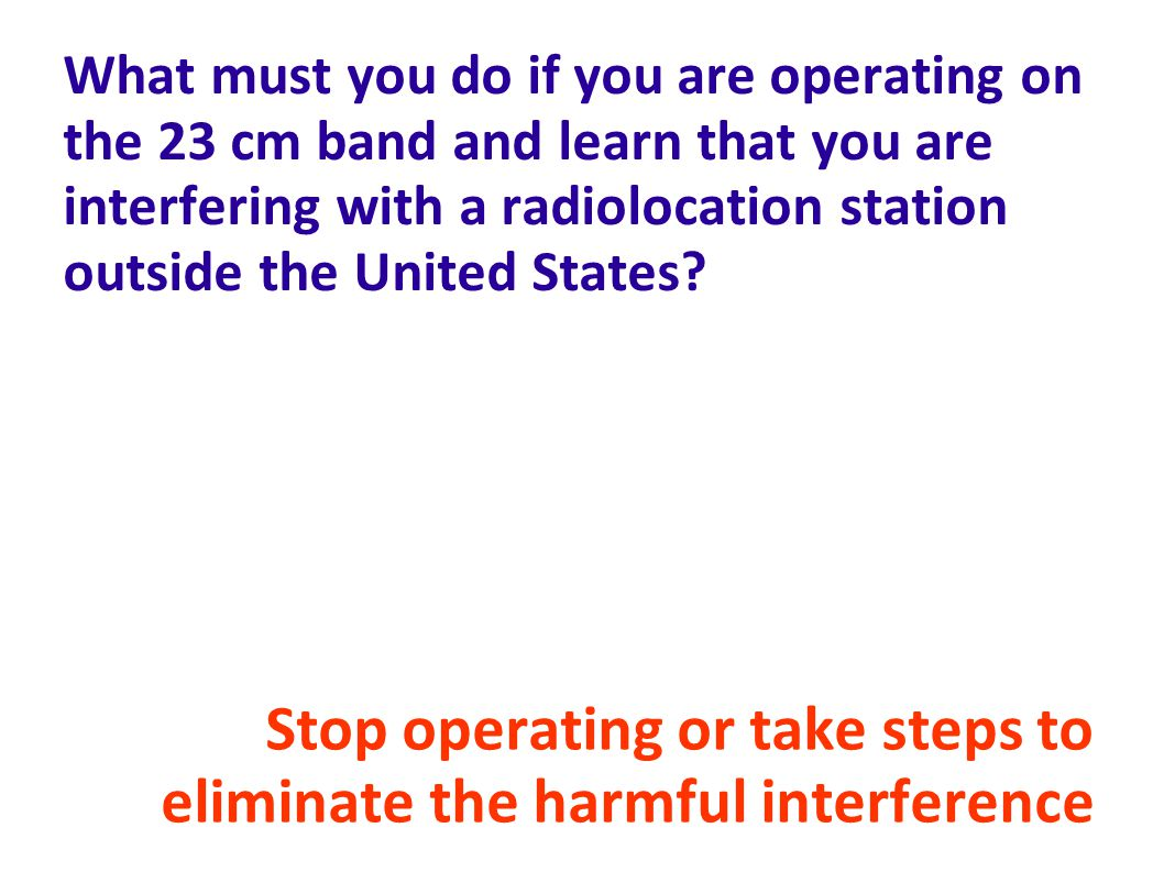 Stop operating or take steps to eliminate the harmful interference