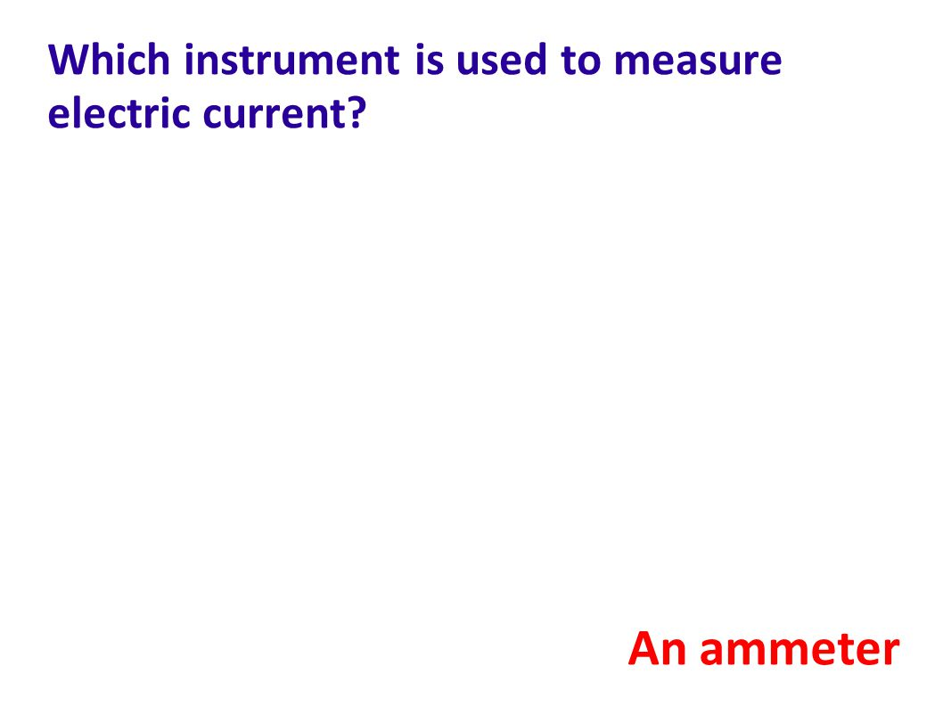 Which instrument is used to measure electric current