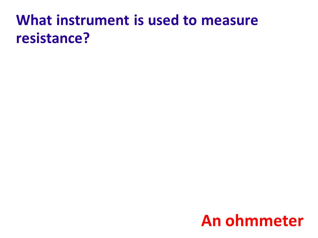 What instrument is used to measure resistance